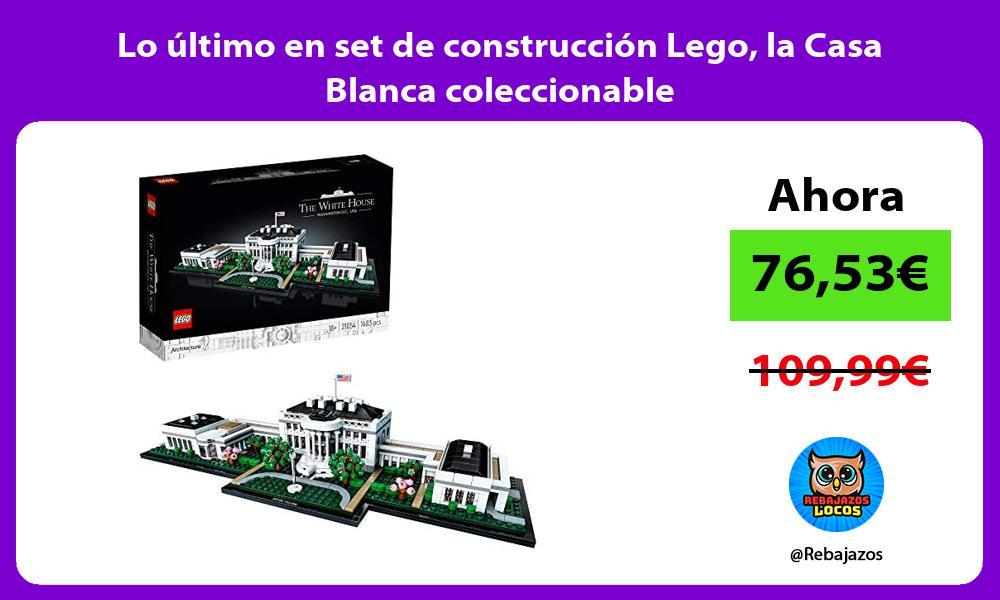 Lo ultimo en set de construccion Lego la Casa Blanca coleccionable