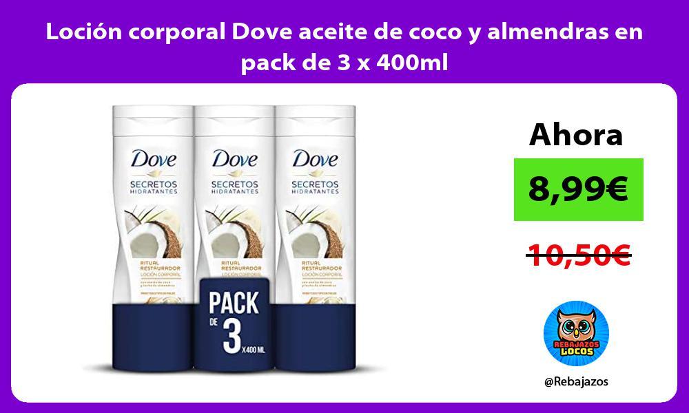 Locion corporal Dove aceite de coco y almendras en pack de 3 x 400ml