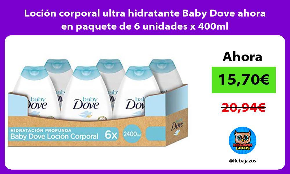Locion corporal ultra hidratante Baby Dove ahora en paquete de 6 unidades x 400ml