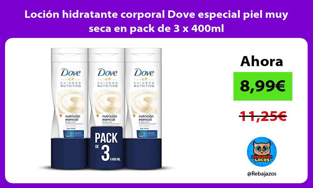 Locion hidratante corporal Dove especial piel muy seca en pack de 3 x 400ml