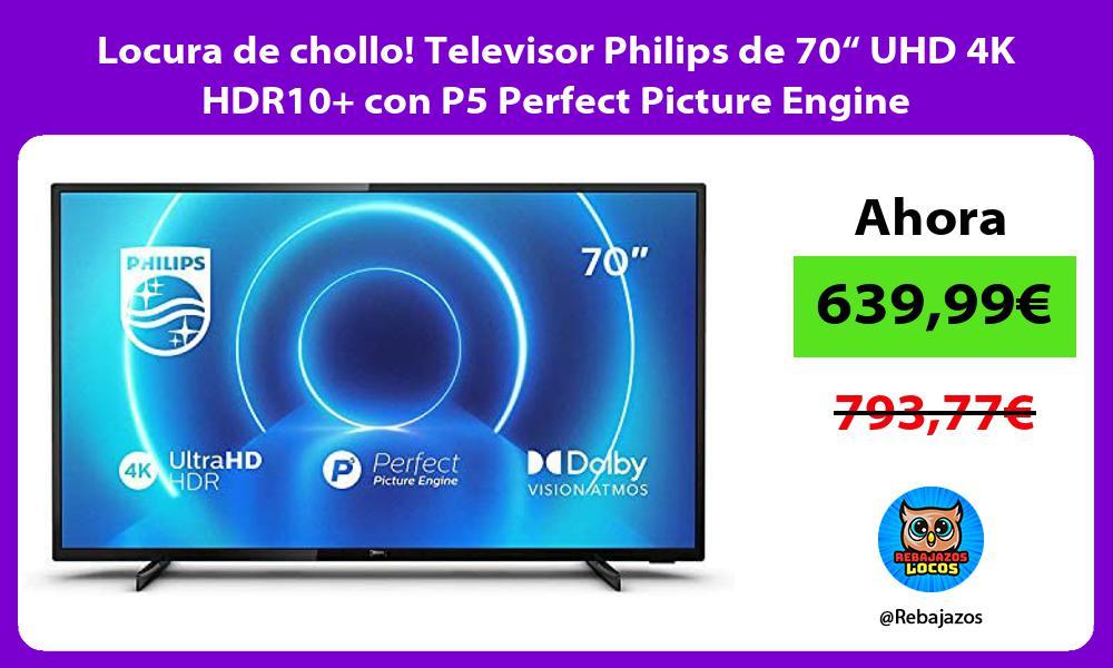 Locura de chollo Televisor Philips de 70 UHD 4K HDR10 con P5 Perfect Picture Engine