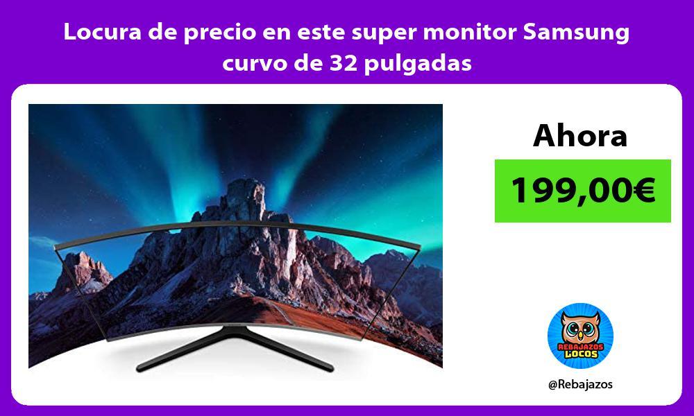 Locura de precio en este super monitor Samsung curvo de 32 pulgadas