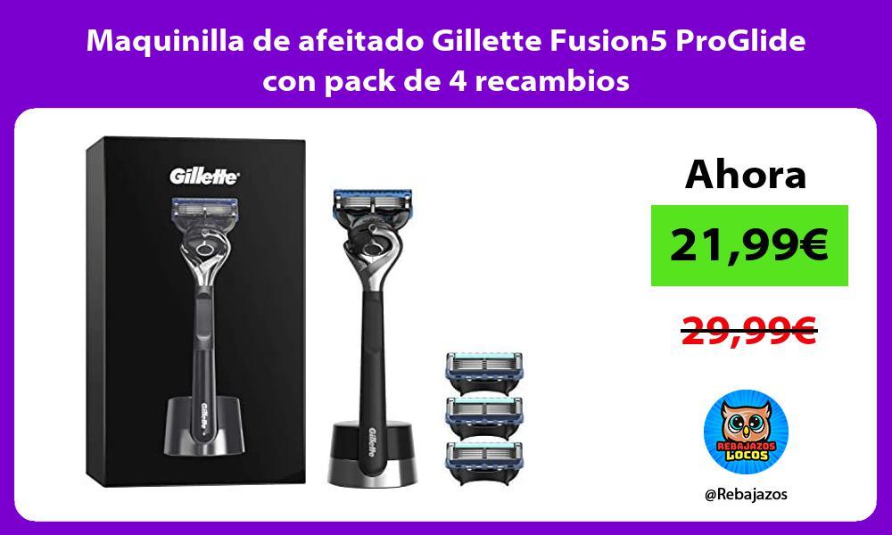 Maquinilla de afeitado Gillette Fusion5 ProGlide con pack de 4 recambios