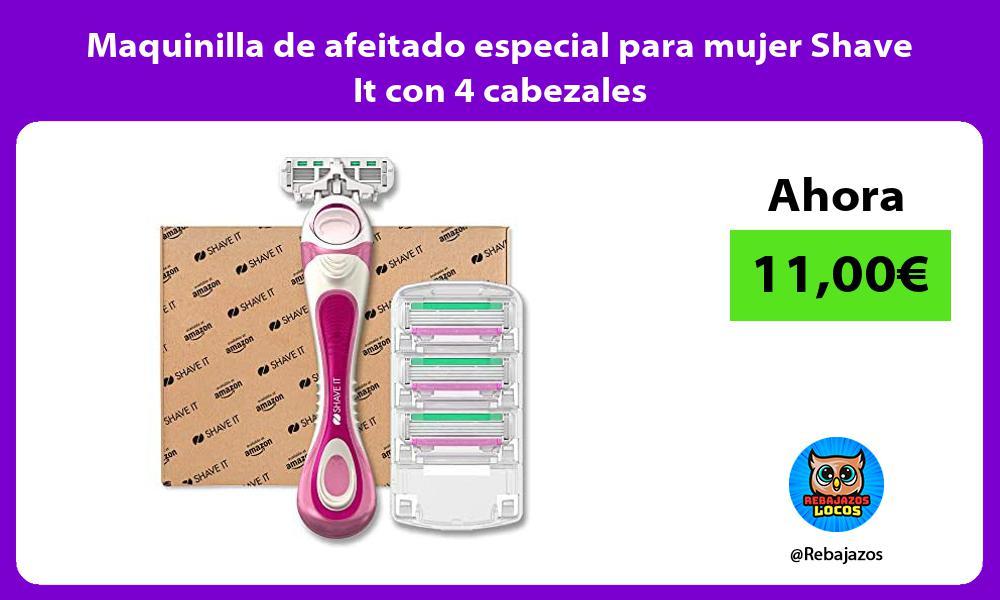 Maquinilla de afeitado especial para mujer Shave It con 4 cabezales