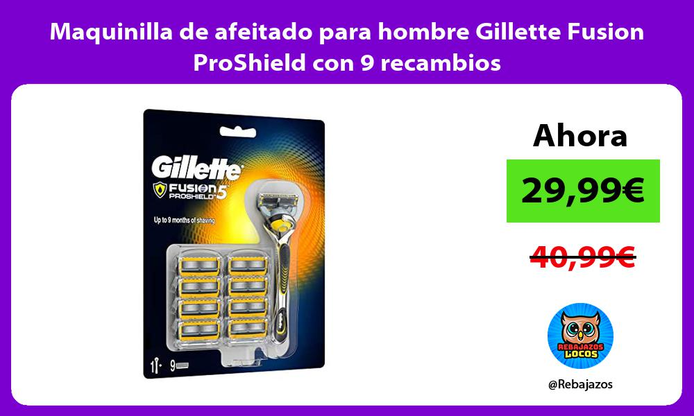 Maquinilla de afeitado para hombre Gillette Fusion ProShield con 9 recambios
