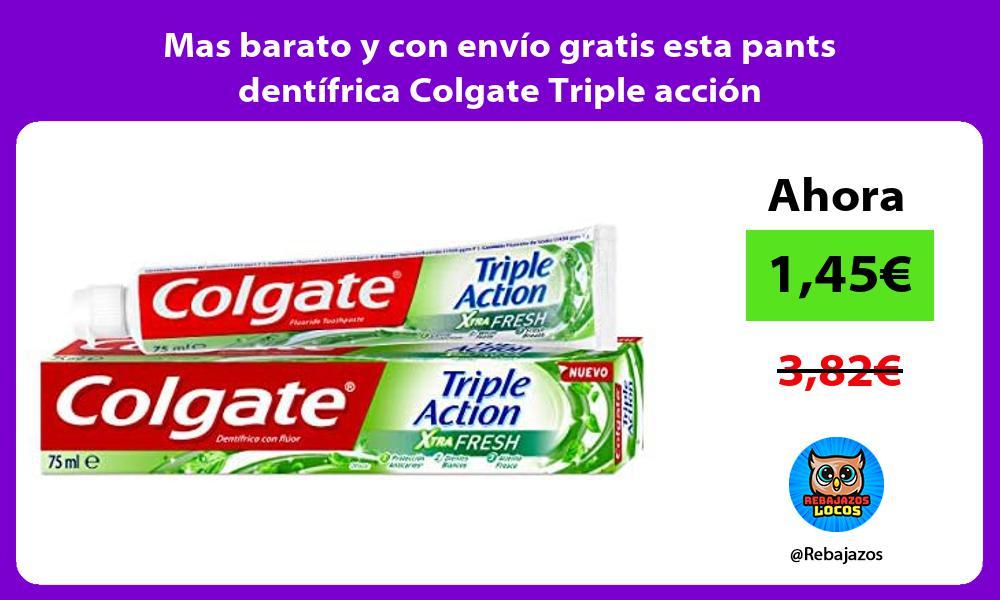 Mas barato y con envio gratis esta pants dentifrica Colgate Triple accion