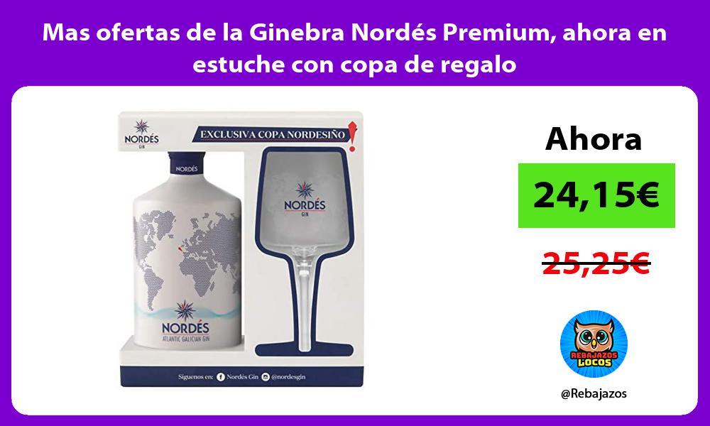 Mas ofertas de la Ginebra Nordes Premium ahora en estuche con copa de regalo