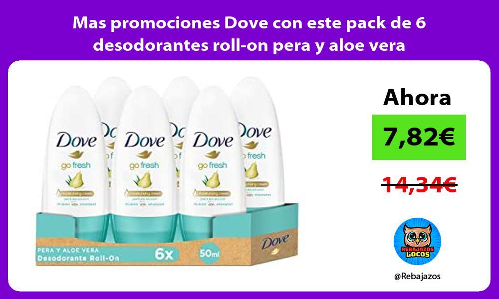 Mas promociones Dove con este pack de 6 desodorantes roll on pera y aloe vera