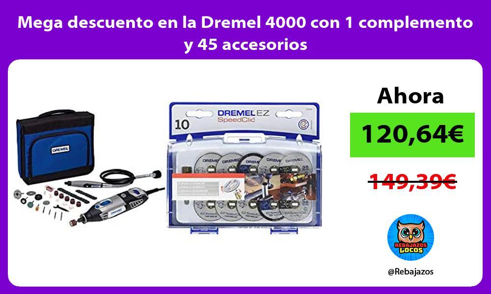 Mega descuento en la Dremel 4000 con 1 complemento y 45 accesorios