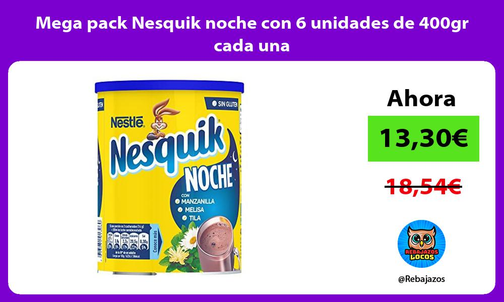 Mega pack Nesquik noche con 6 unidades de 400gr cada una