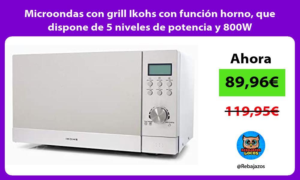 Microondas con grill Ikohs con funcion horno que dispone de 5 niveles de potencia y 800W