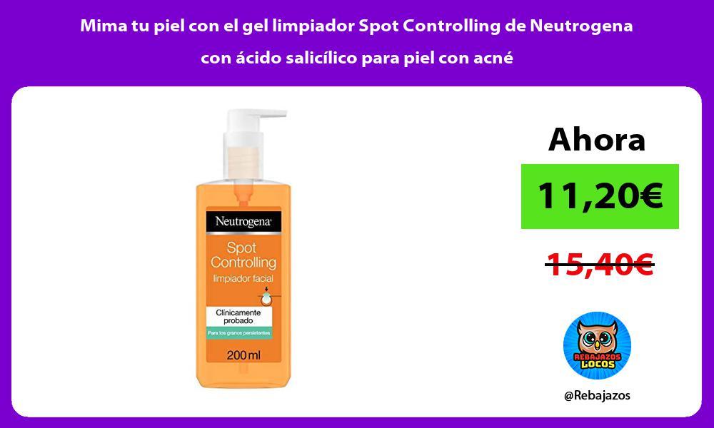 Mima tu piel con el gel limpiador Spot Controlling de Neutrogena con acido salicilico para piel con acne