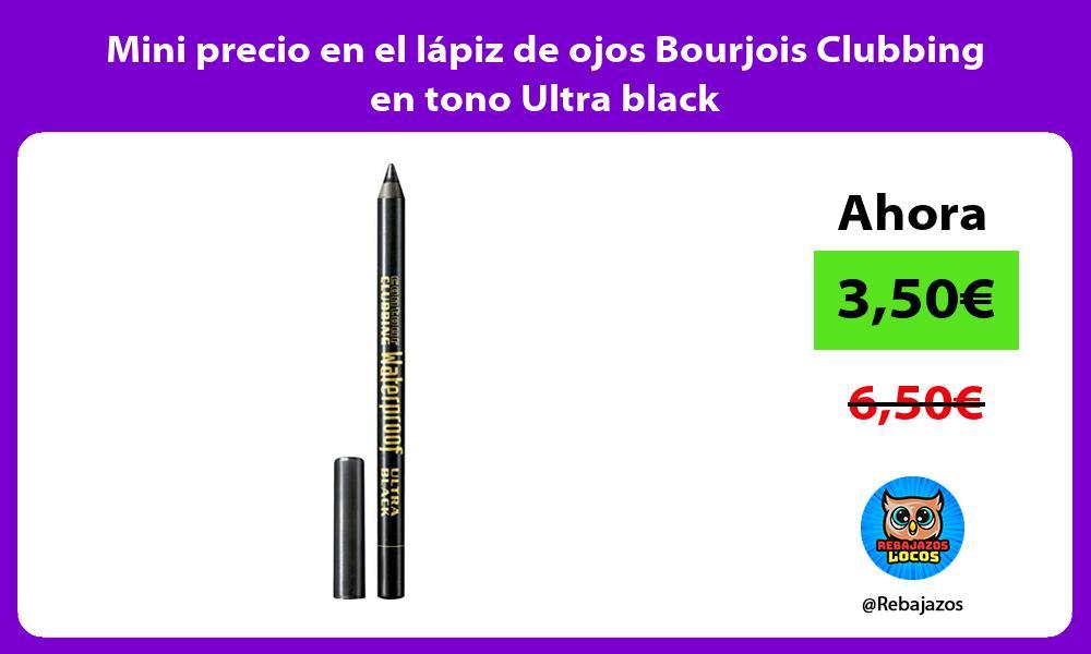 Mini precio en el lapiz de ojos Bourjois Clubbing en tono Ultra black