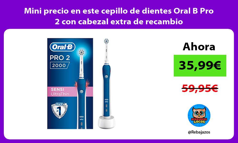 Mini precio en este cepillo de dientes Oral B Pro 2 con cabezal extra de recambio