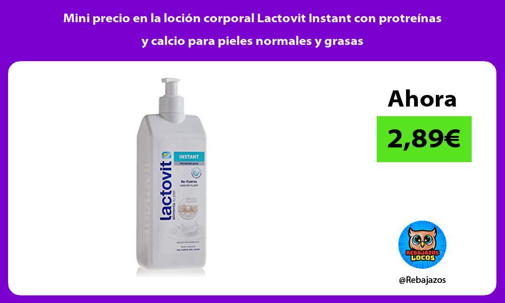 Mini precio en la locion corporal Lactovit Instant con protreinas y calcio para pieles normales y grasas