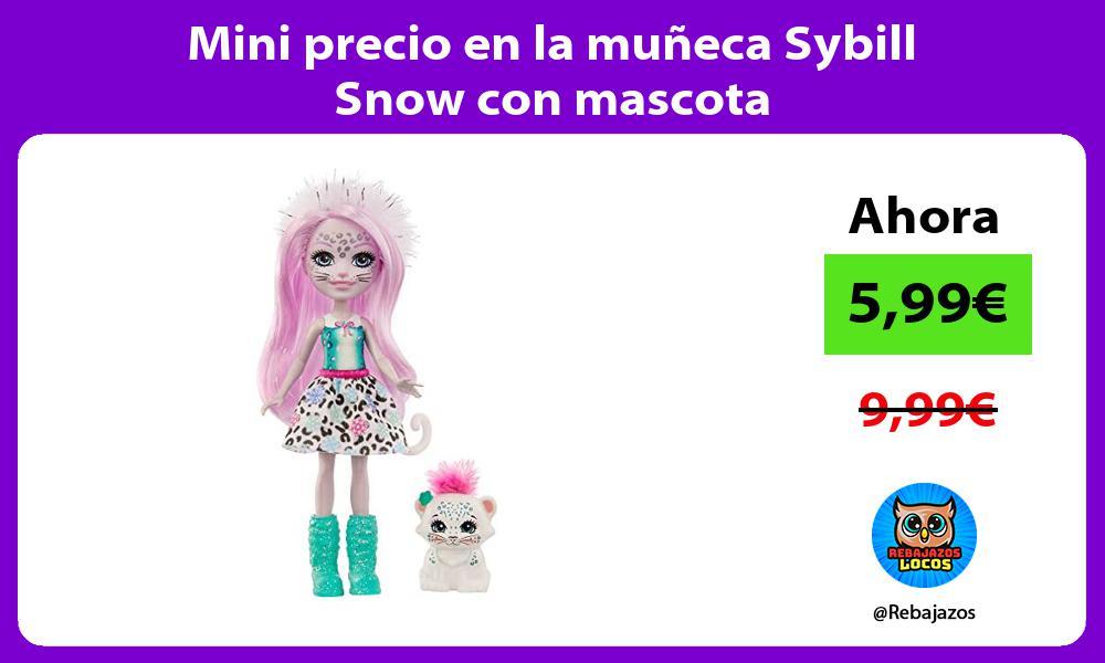 Mini precio en la muneca Sybill Snow con mascota