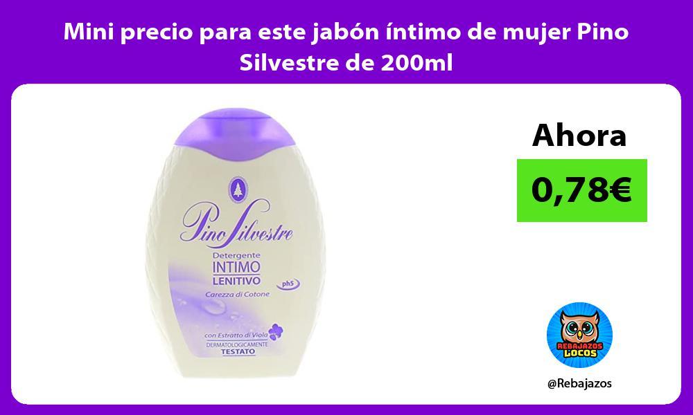 Mini precio para este jabon intimo de mujer Pino Silvestre de 200ml