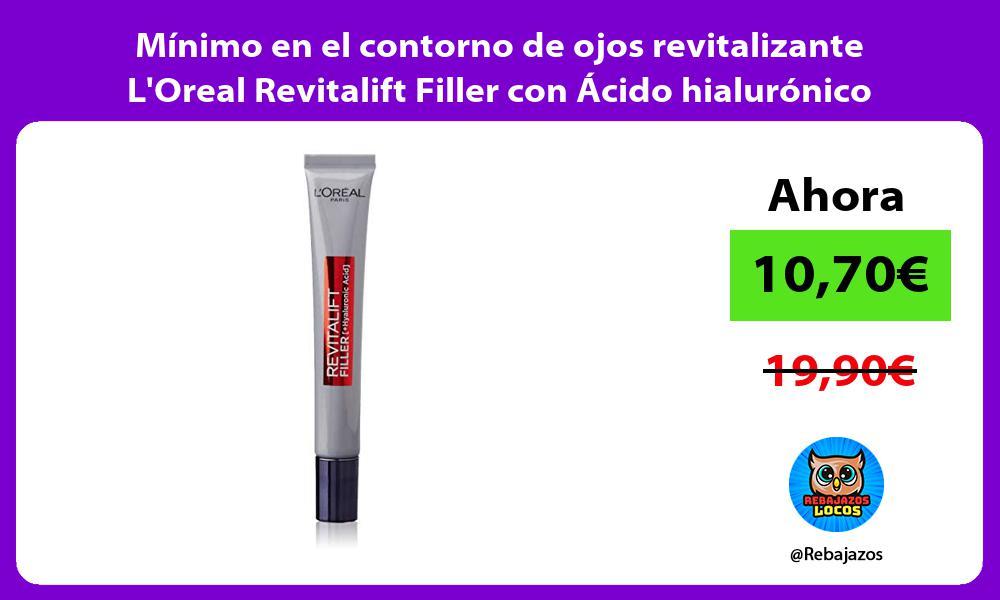 Minimo en el contorno de ojos revitalizante LOreal Revitalift Filler con Acido hialuronico puro