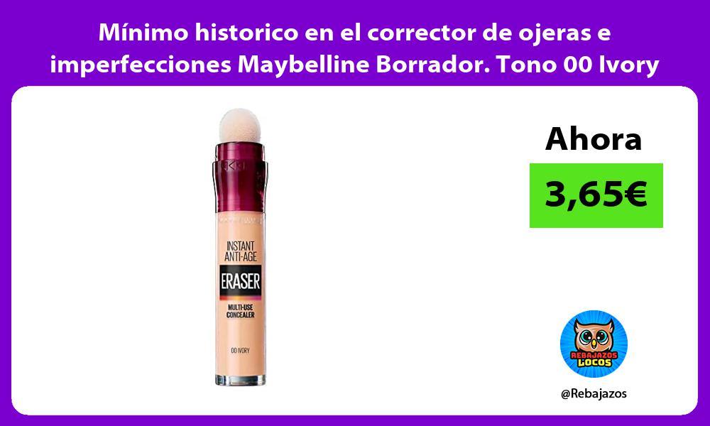 Minimo historico en el corrector de ojeras e imperfecciones Maybelline Borrador Tono 00 Ivory