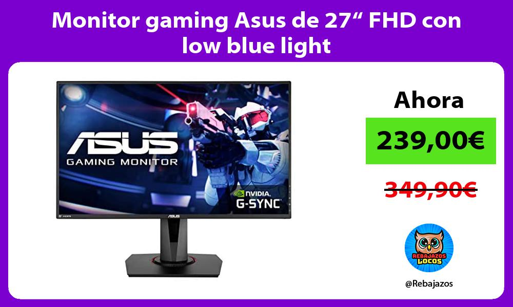 Monitor gaming Asus de 27 FHD con low blue light