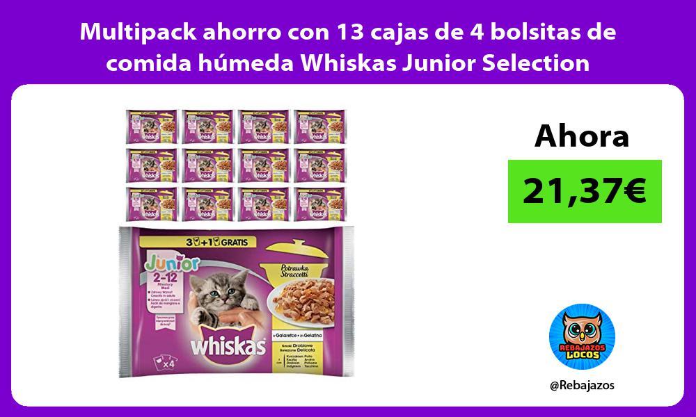 Multipack ahorro con 13 cajas de 4 bolsitas de comida humeda Whiskas Junior Selection