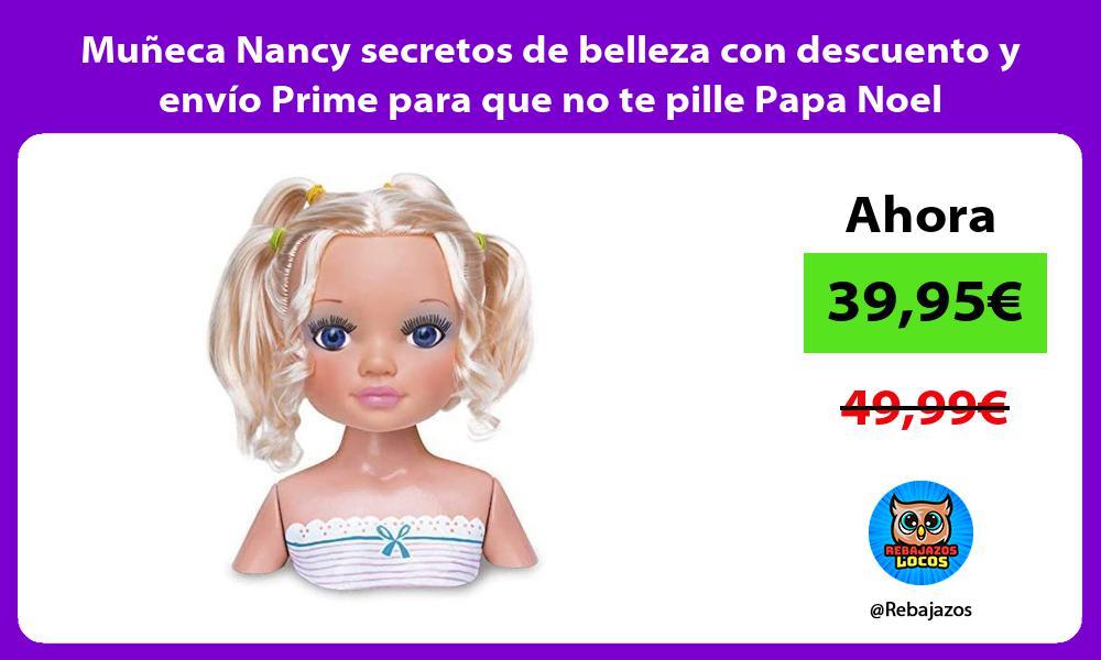 Muneca Nancy secretos de belleza con descuento y envio Prime para que no te pille Papa Noel