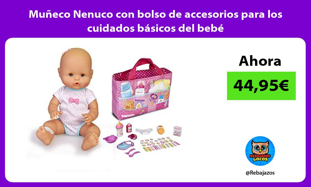 Muneco Nenuco con bolso de accesorios para los cuidados basicos del bebe
