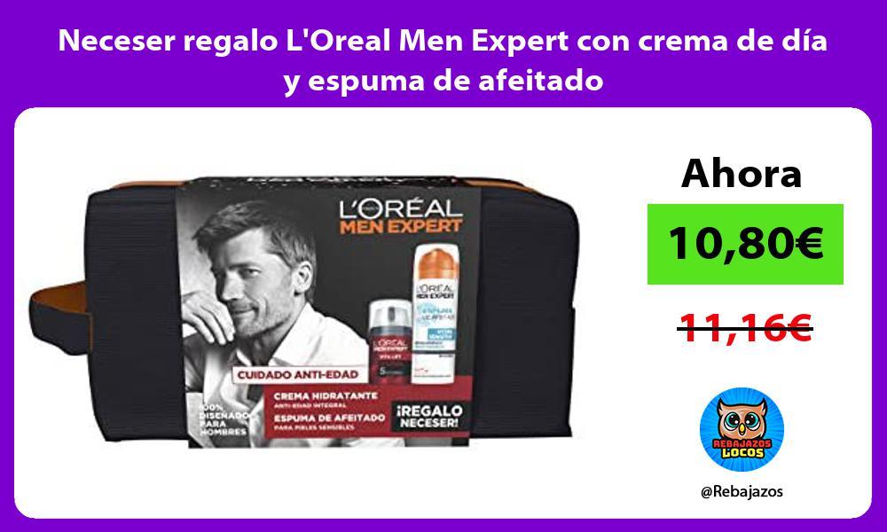 Neceser regalo LOreal Men Expert con crema de dia y espuma de afeitado
