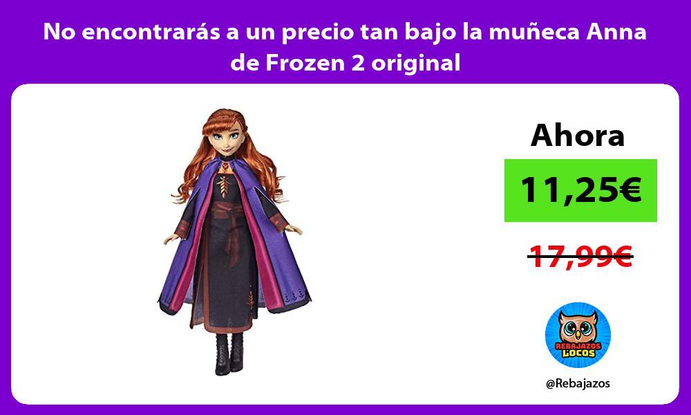 No encontraras a un precio tan bajo la muneca Anna de Frozen 2 original