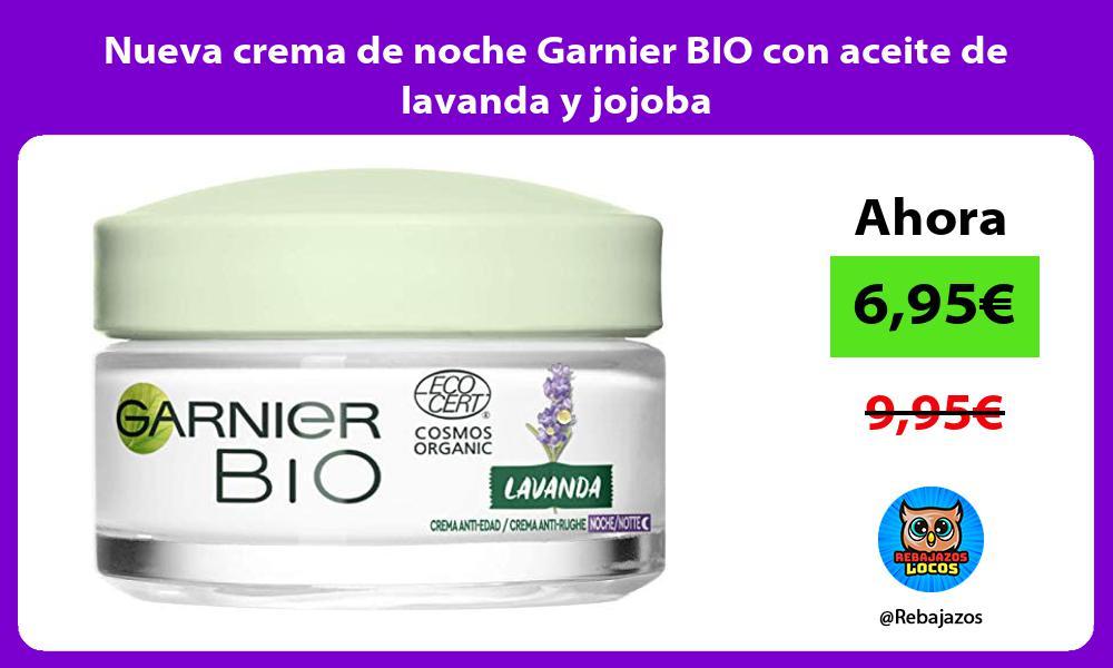 Nueva crema de noche Garnier BIO con aceite de lavanda y jojoba