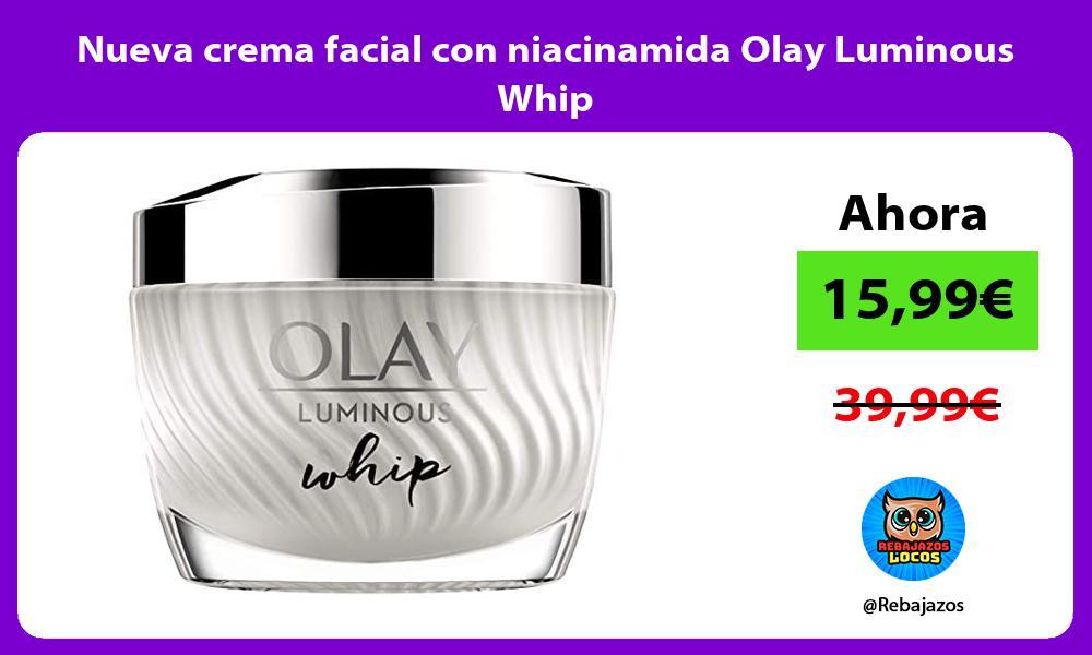Nueva crema facial con niacinamida Olay Luminous Whip