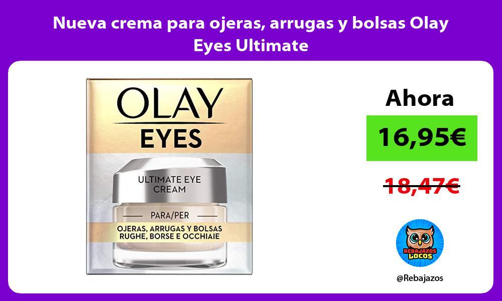 Nueva crema para ojeras arrugas y bolsas Olay Eyes Ultimate