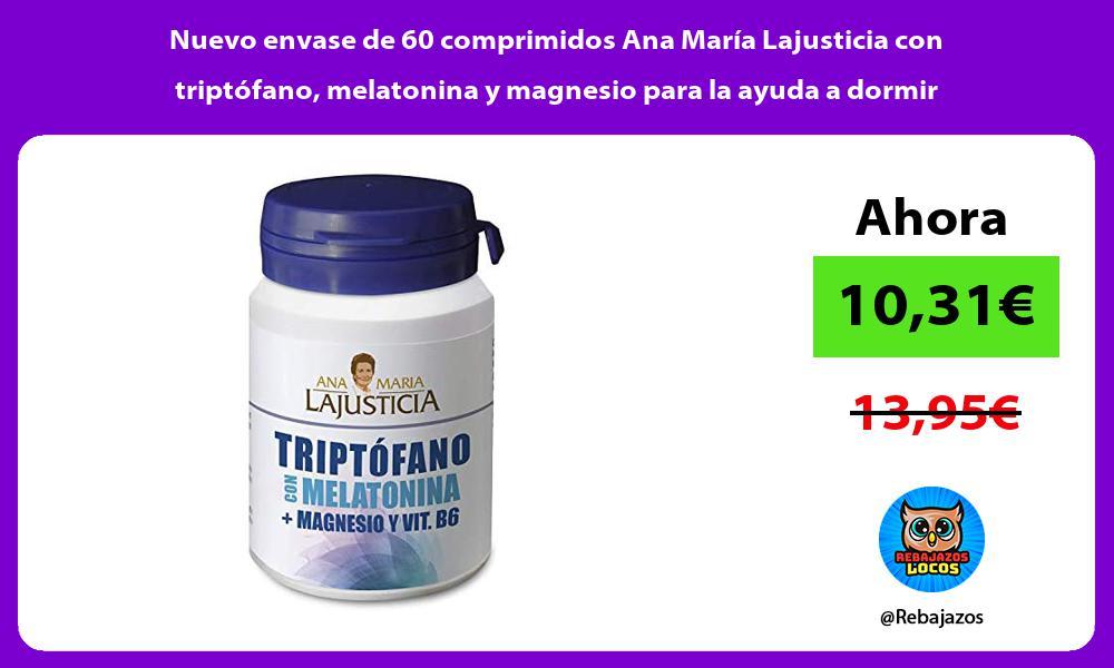 Nuevo envase de 60 comprimidos Ana Maria Lajusticia con triptofano melatonina y magnesio para la ayuda a dormir