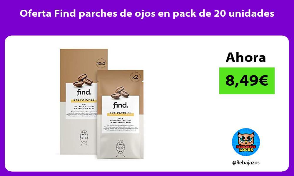 Oferta Find parches de ojos en pack de 20 unidades