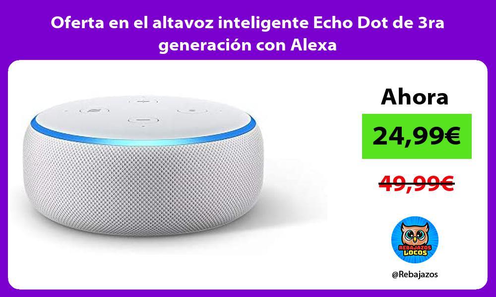 Oferta en el altavoz inteligente Echo Dot de 3ra generacion con Alexa