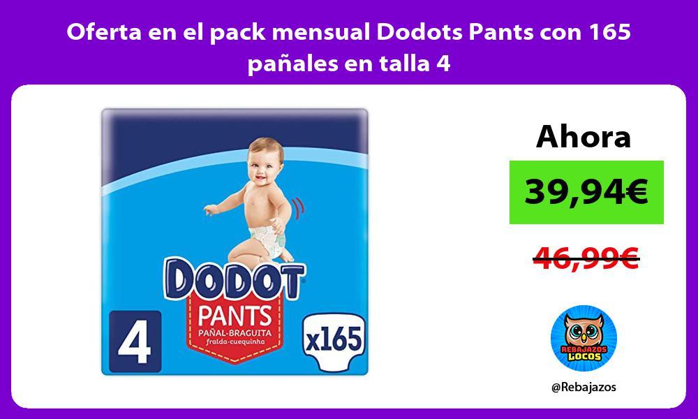 Oferta en el pack mensual Dodots Pants con 165 panales en talla 4