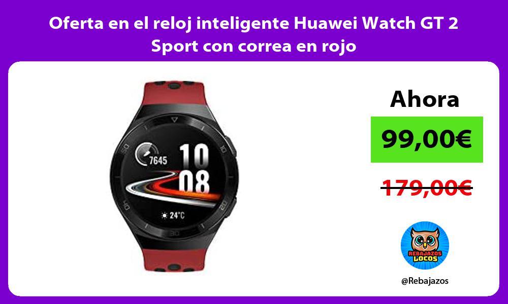 Oferta en el reloj inteligente Huawei Watch GT 2 Sport con correa en rojo