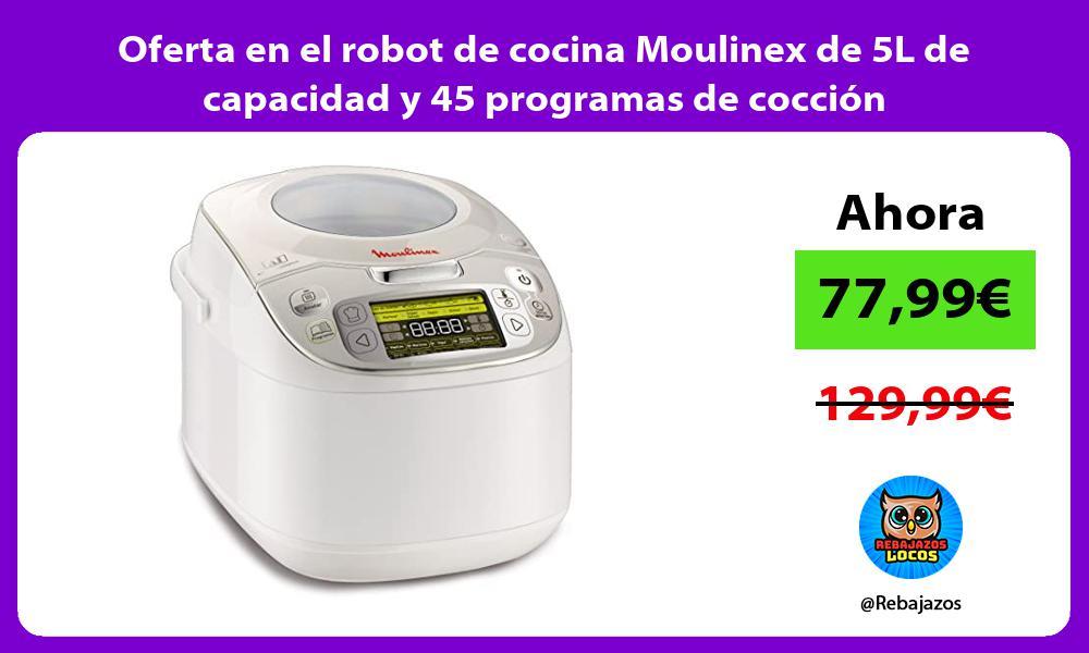 Oferta en el robot de cocina Moulinex de 5L de capacidad y 45 programas de coccion