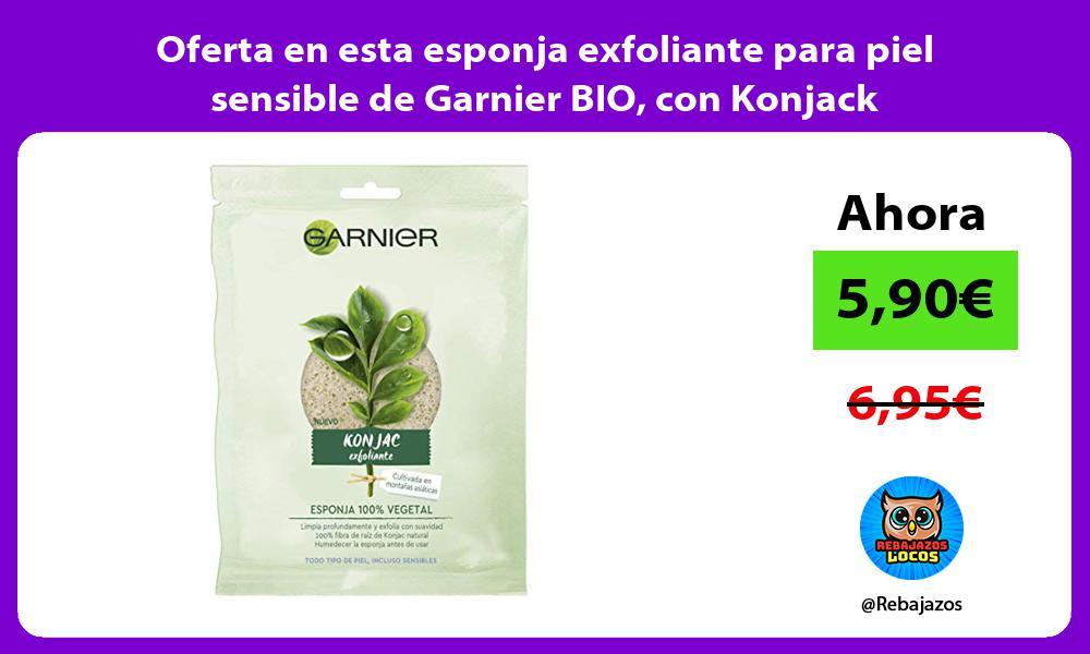 Oferta en esta esponja exfoliante para piel sensible de Garnier BIO con Konjack
