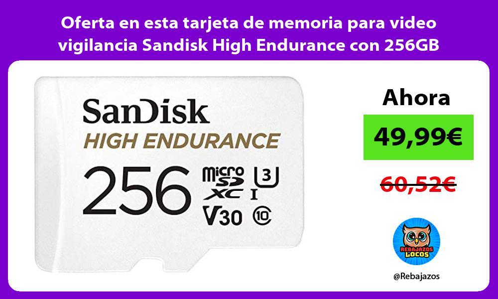 Oferta en esta tarjeta de memoria para video vigilancia Sandisk High Endurance con 256GB