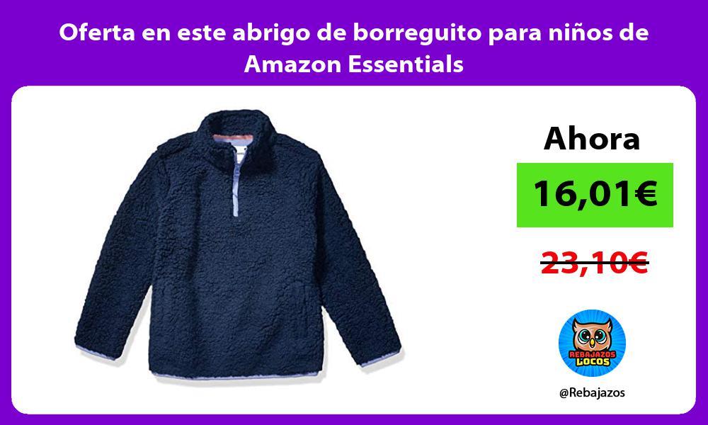 Oferta en este abrigo de borreguito para ninos de Amazon Essentials