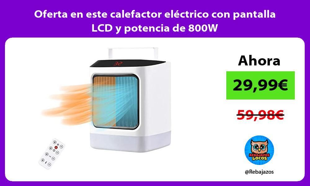 Oferta en este calefactor electrico con pantalla LCD y potencia de 800W