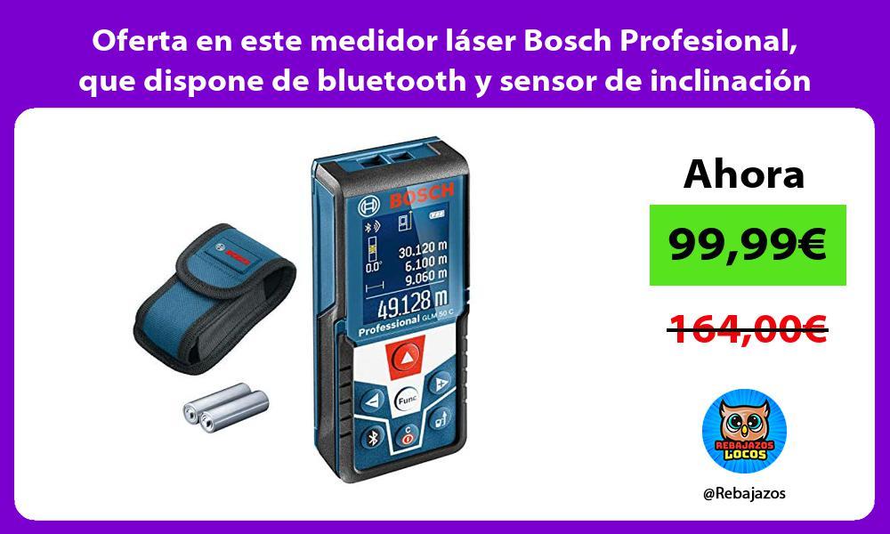 Oferta en este medidor laser Bosch Profesional que dispone de bluetooth y sensor de inclinacion