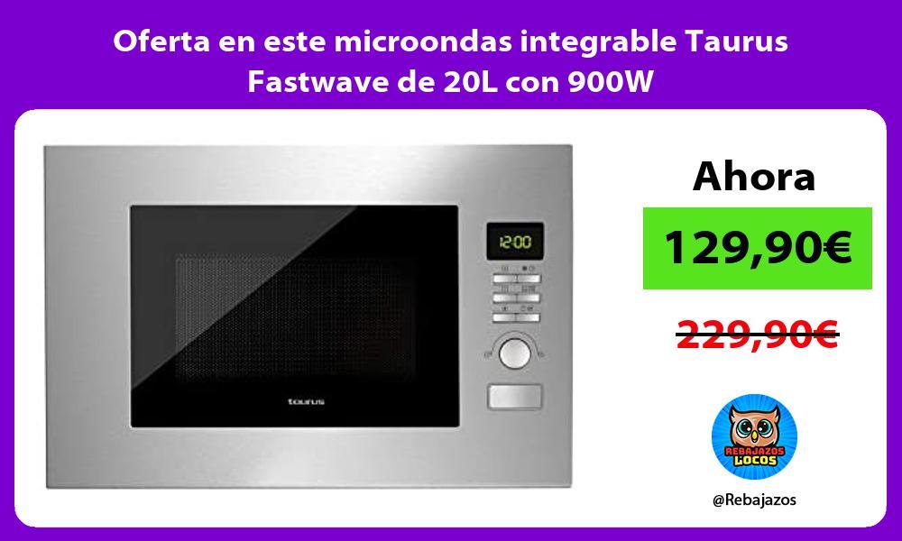 Oferta en este microondas integrable Taurus Fastwave de 20L con 900W