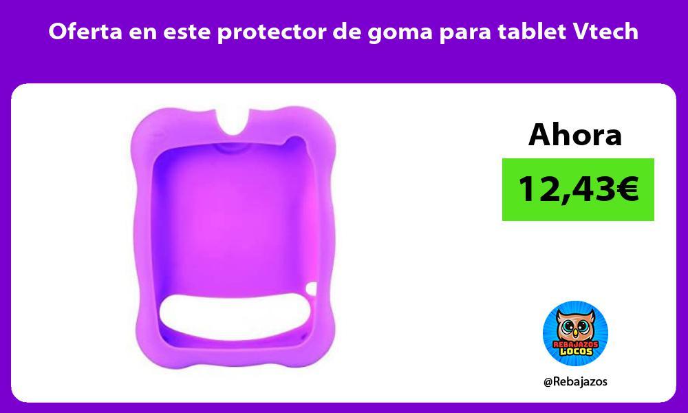 Oferta en este protector de goma para tablet Vtech