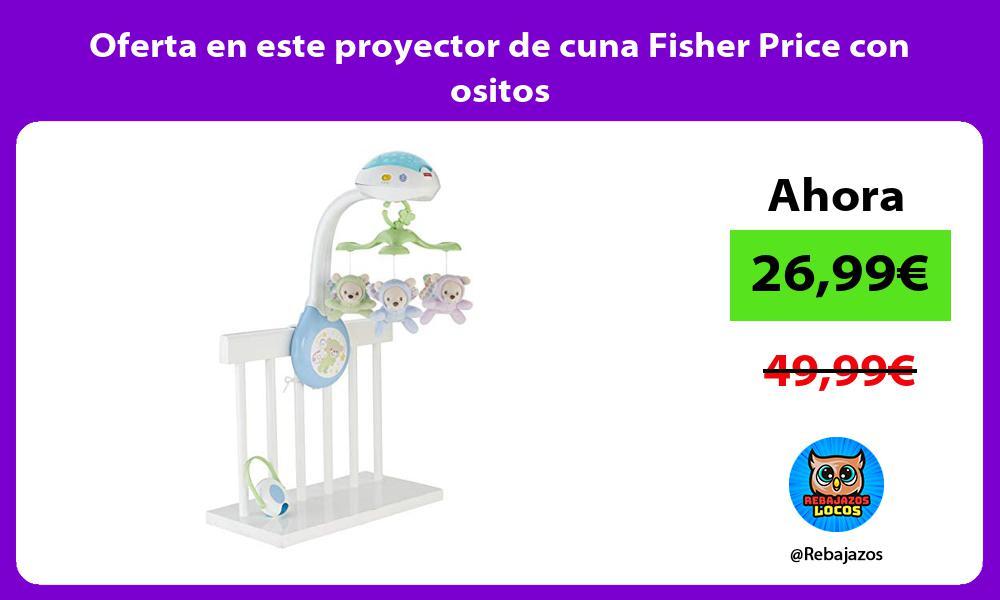 Oferta en este proyector de cuna Fisher Price con ositos