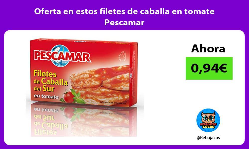 Oferta en estos filetes de caballa en tomate Pescamar