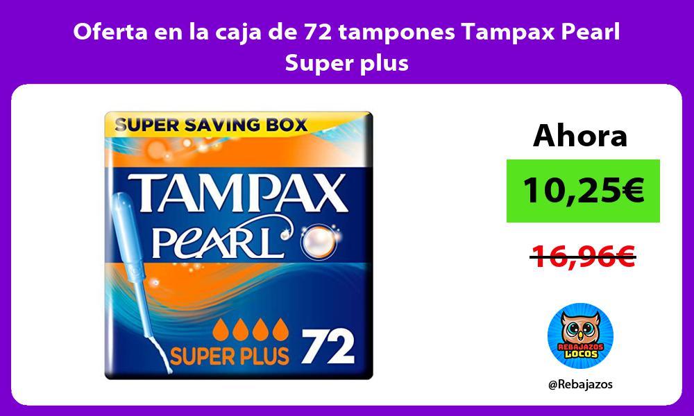 Oferta en la caja de 72 tampones Tampax Pearl Super plus