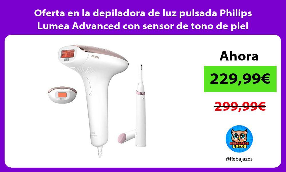 Oferta en la depiladora de luz pulsada Philips Lumea Advanced con sensor de tono de piel