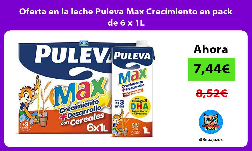 Oferta en la leche Puleva Max Crecimiento en pack de 6 x 1L